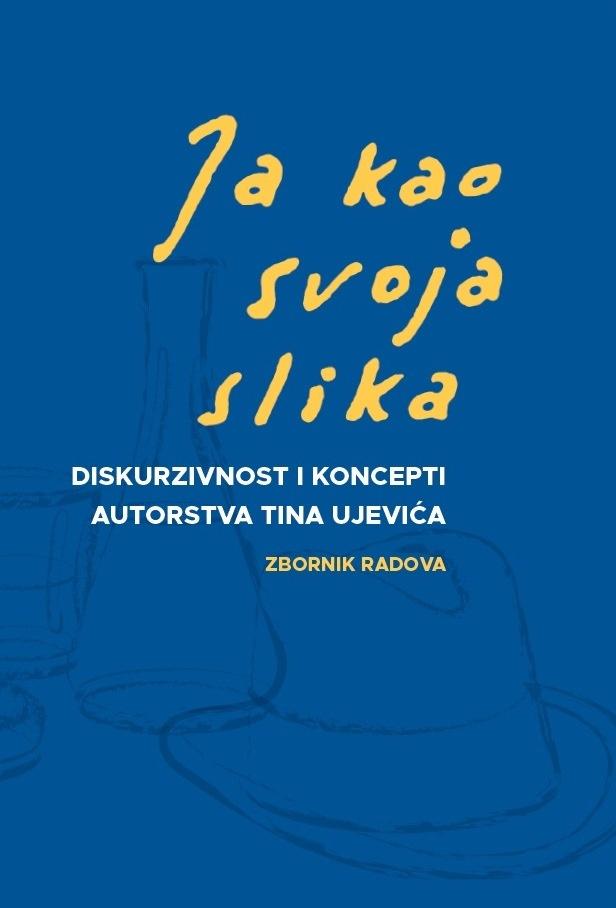 JA KAO SVOJA SLIKA  Diskurzivnost i koncept autorstva Tina Ujevića