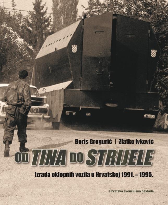 OD TINA DO STRIJELE Izrada oklopnih vozila u Hrvatskoj 1991.-1995.