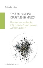 UVOD U ANALIZU DRUŠTVENIH MREŽA -  Koautorstvo znanstvenika iz triju polja društvenih znanosti od 1992. do 2012.