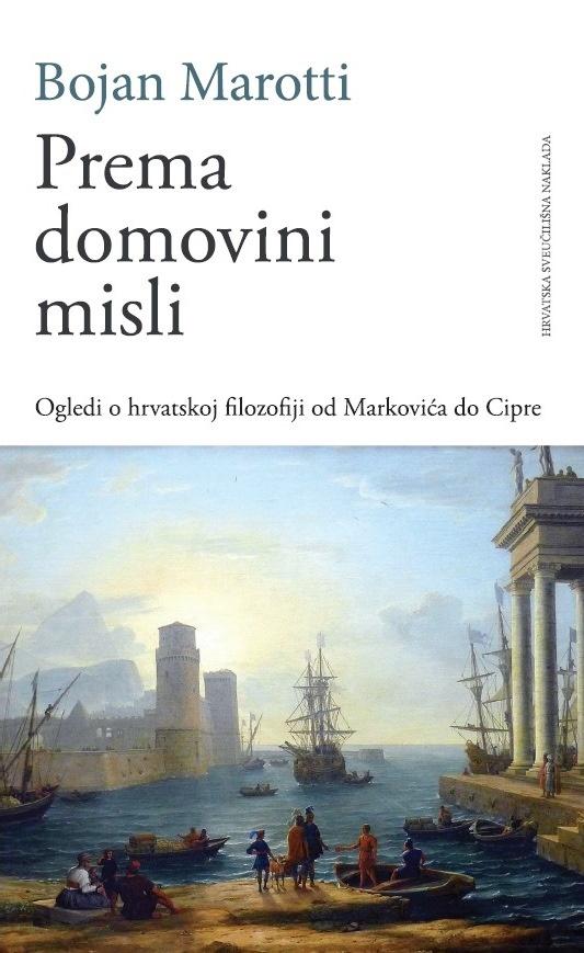 PREMA DOMOVINI MISLI - Ogledi o hrvatskoj filozofiji od Markovića do Cipre