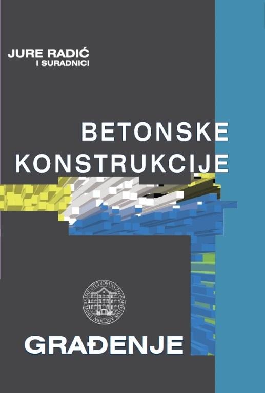 BETONSKE KONSTRUKCIJE 3. GRAĐENJE