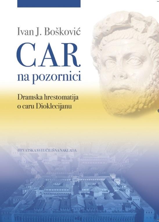 CAR NA POZORNICI-Dramska hrestomatija o caru Dioklecijanu