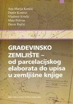 GRAĐEVINSKO ZEMLJIŠTE - od parcelacijskog elaborata do upisa u zemljišne knjige