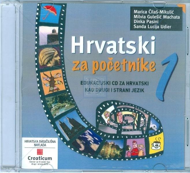 HRVATSKI ZA POČETNIKE 1: edukacijski CD za hrvatski kao drugi i strani jezik