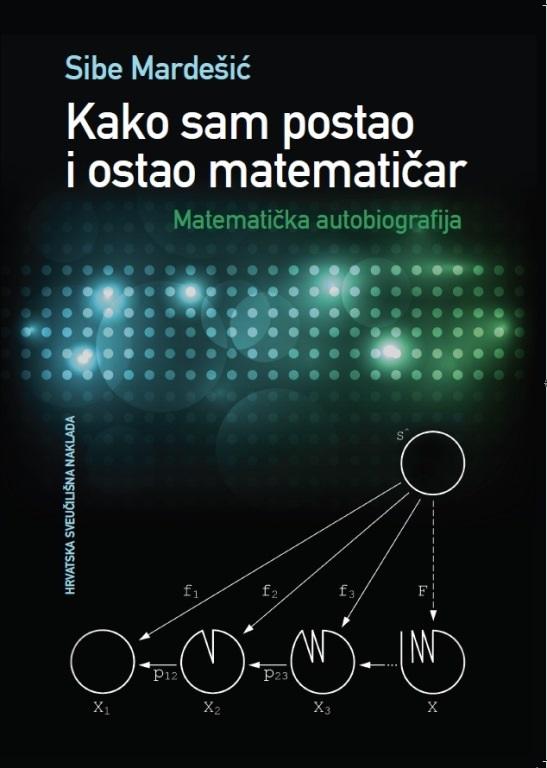 KAKO SAM POSTAO I OSTAO MATEMATIČAR, Matematička autobiografija