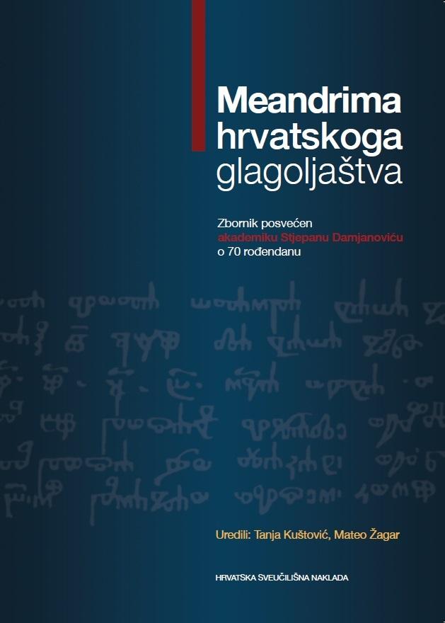 MEANDRIMA HRVATSKOGA GLAGOLJAŠTVA Zbornik posvećen akademiku Stjepanu Damjanoviću o 70. rođendanu