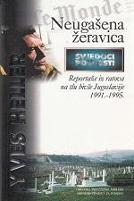 NEUGAŠENA ŽERAVICA  - Reportaže iz ratova na tlu bivše Jugoslavije 1991.-1995.
