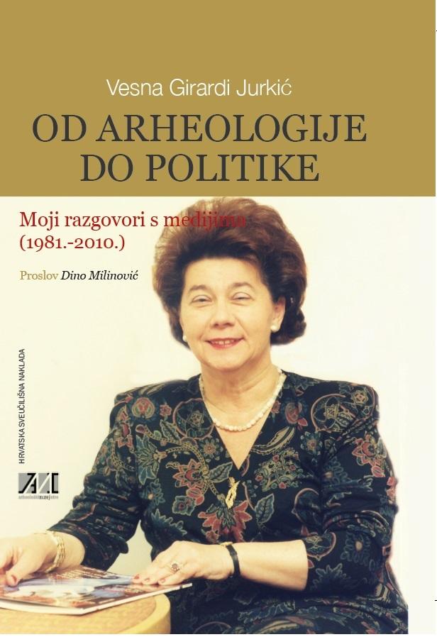 OD ARHEOLOGIJE DO POLITIKE - Moji razgovori s medijima (1981.-2010.)