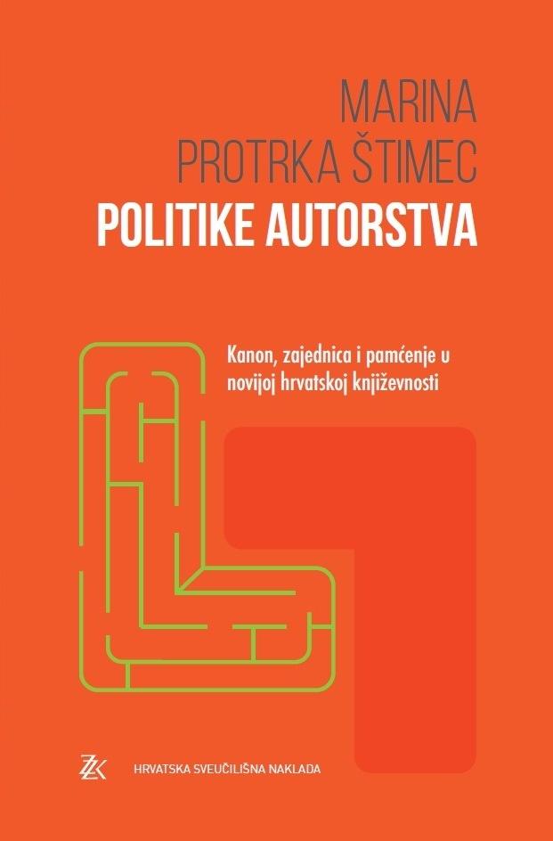 POLITIKE AUTORSTVA  Kanon, zajednica i pamćenje u novijoj hrvatskoj književnosti