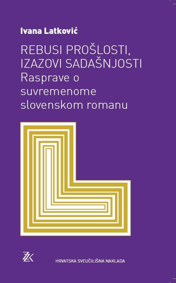 REBUSI PROŠLOSTI, IZAZOVI SADAŠNJOSTI - Rasprave o suvremenome slovenskom romanu