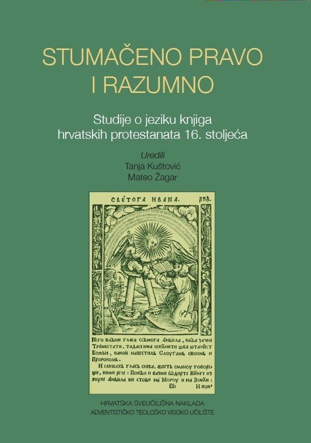 STUMAČENO PRAVO I RAZUMNO – Studije o jeziku knjiga hrvatskih protestanata 16. stoljeća
